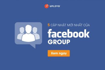 5 cập nhật mới nhất của Facebook Group