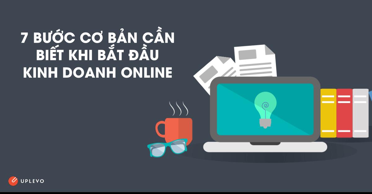 7 bước cơ bản cần biết khi bắt đầu kinh doanh online