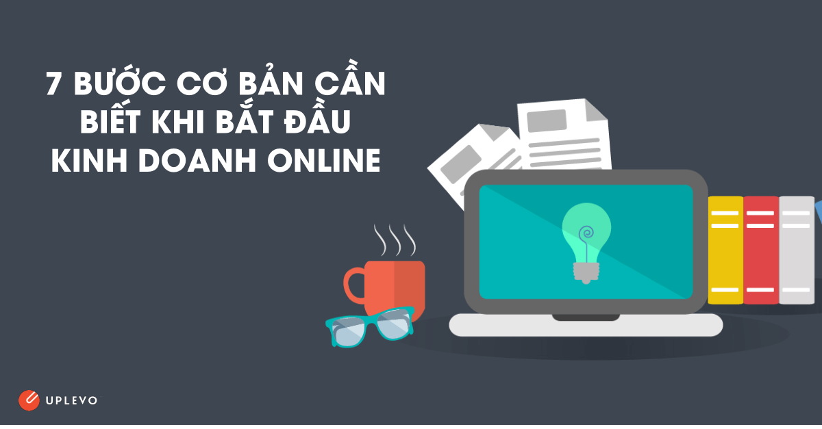 7 bước cơ bản cần thiết khi bắt đầu kinh doanh online