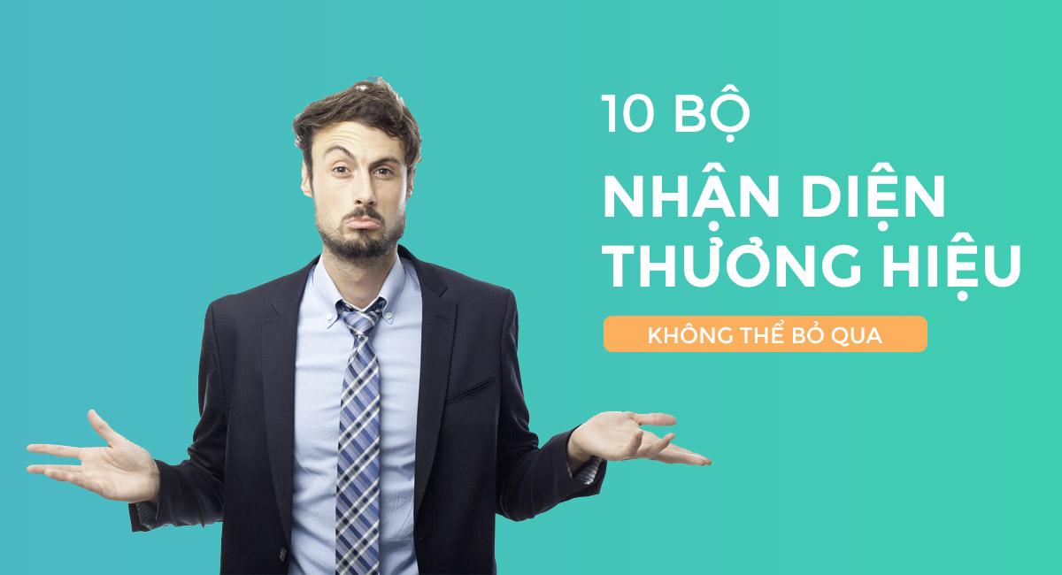 10 Bộ Nhận Diện Thương Hiệu Không Thể Bỏ Qua