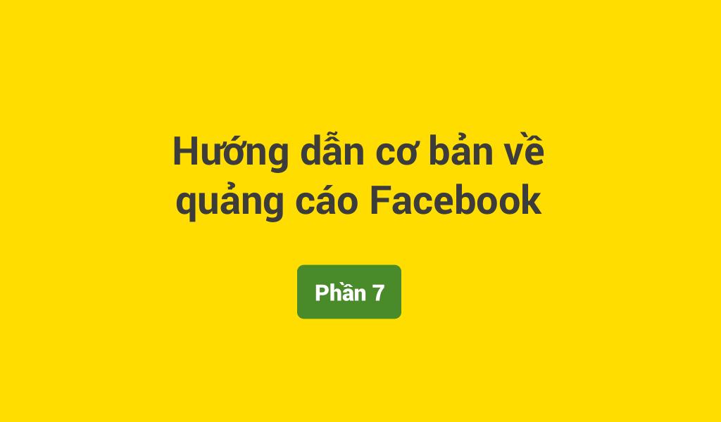 Hướng dẫn cơ bản về quảng cáo Facebook mới nhất 2017 (Phần 7)
