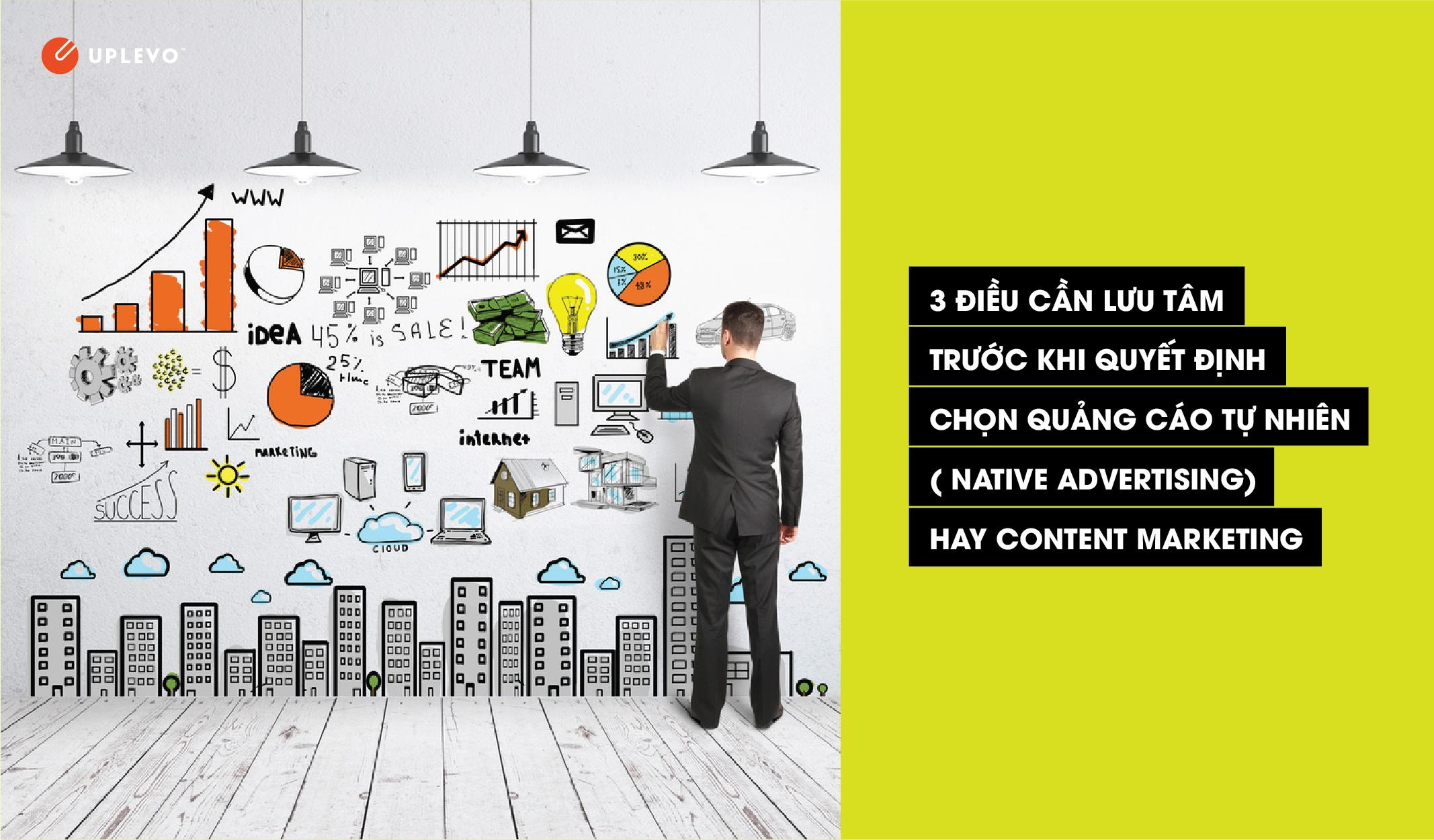 3 điều cần lưu tâm trước khi quyết định chọn quảng cáo tự nhiên (native advertising) hay Content Marketing