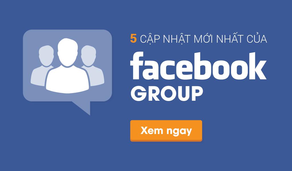 5 Cập Nhật Mới Nhất Của Facebook Group Mà Bạn Không Thể Bỏ Qua