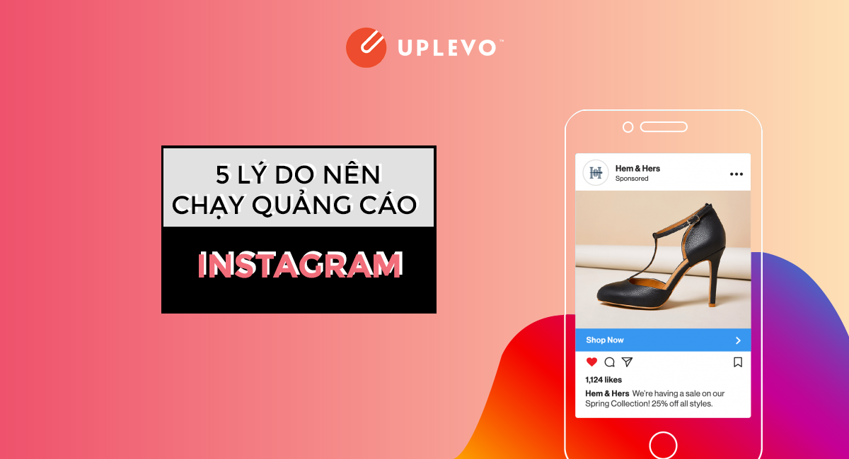 5 Lý do nên chạy quảng cáo Instagram