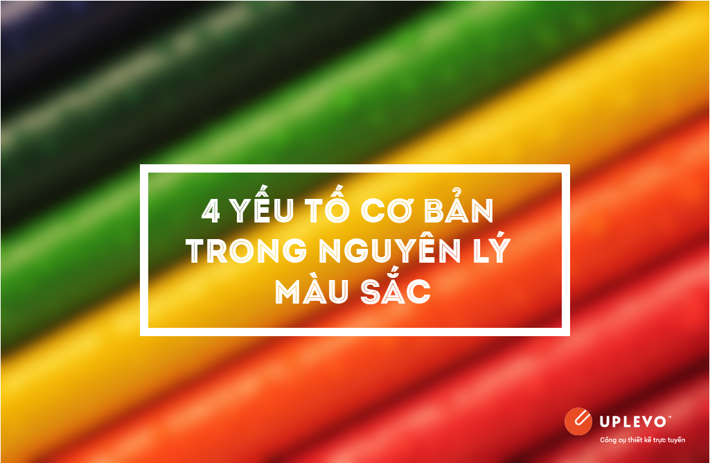 Bốn yếu tố cơ bản trong nguyên lý màu sắc