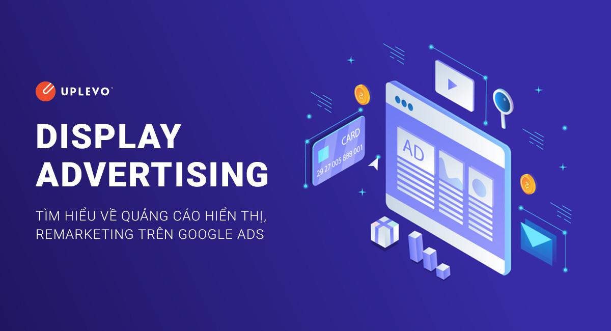 Display Advertising Là Gì? Quảng Cáo Hiển Thị Cơ Bản