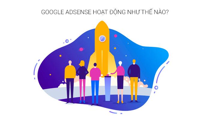 google adsense hoạt động như thế nào?