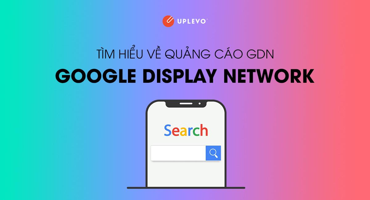 GDN Là Gì? Hướng Dẫn Chạy Quảng Cáo Google Display Network