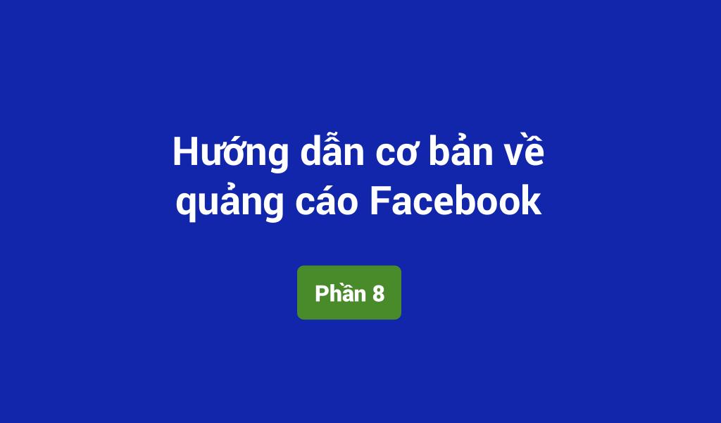 Hướng dẫn cơ bản về quảng cáo Facebook mới nhất 2017 (Phần 8)