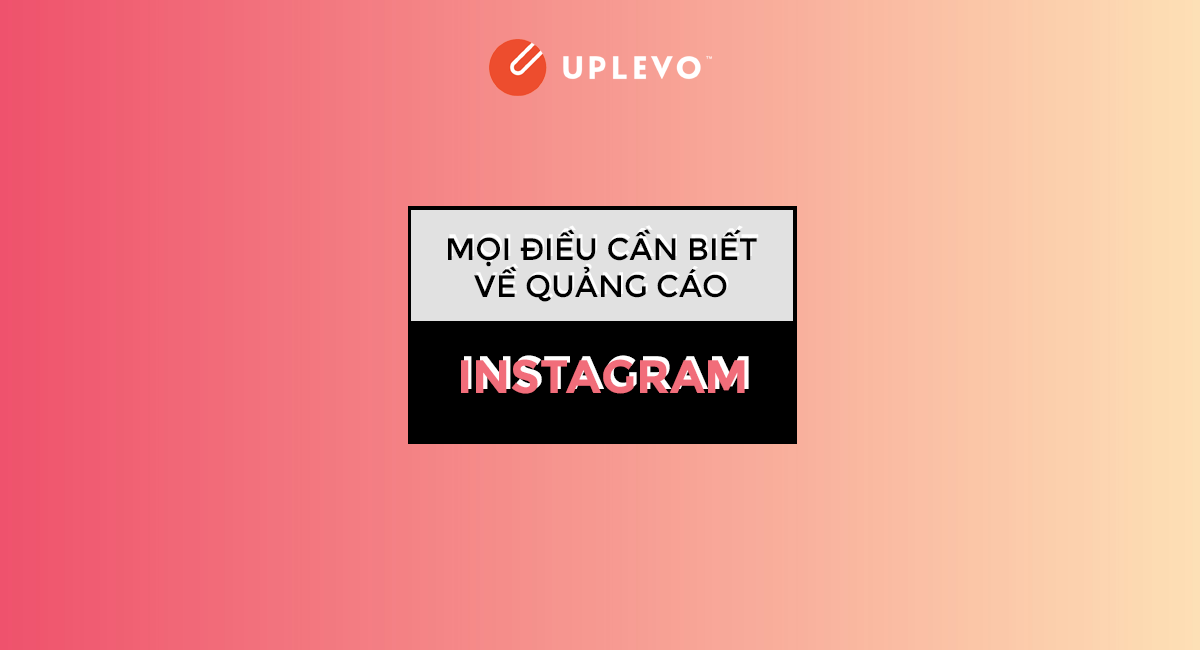 mọi điều cần biết về quảng cáo instagram