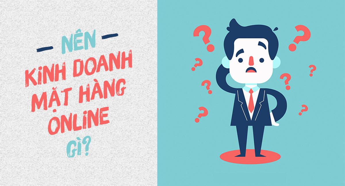 nên kinh doanh online mặt hàng gì