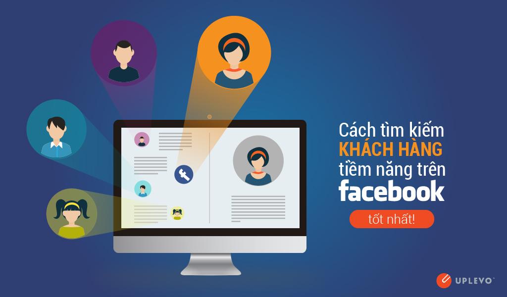 Cách tìm kiếm khách hàng tiềm năng trên Facebook tốt nhất!