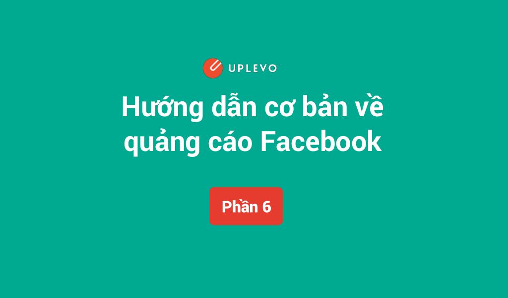 Hướng dẫn cơ bản về quảng cáo Facebook mới nhất 2017 (Phần 6)